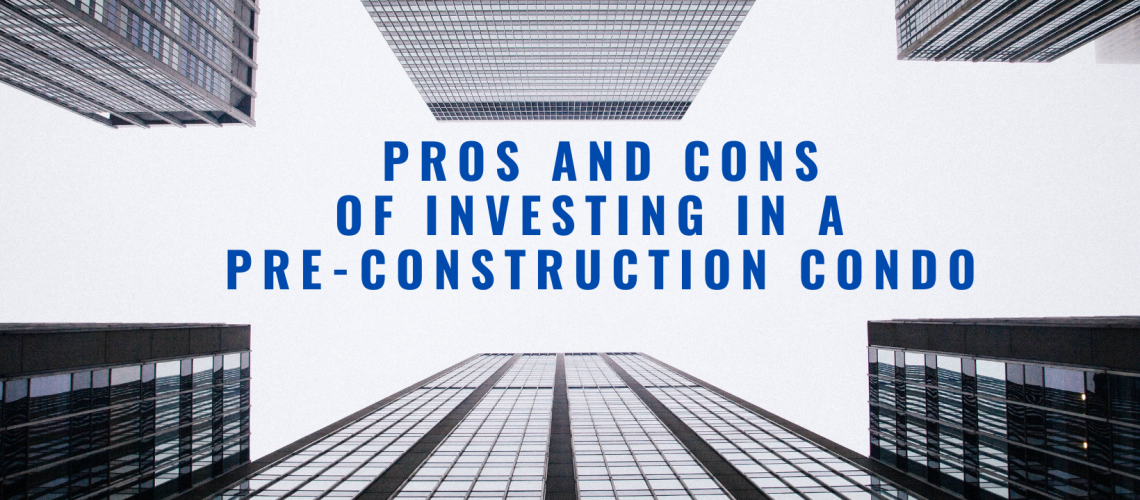 Pros and Cons of investing in a pre-construction condo